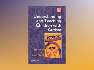 Understanding and Teaching Children with Autism av Rita Jordan