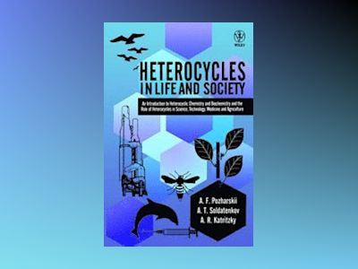 Heterocycles in Life and Society: An Introduction to Heterocyclic Chemistry av Alexander F. Pozharskii
