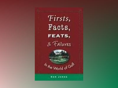 Firsts, Facts, Feats, & Failures in the World of Golf av Ken Janke