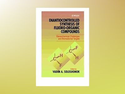 Enantiocontrolled Synthesis of Fluoro-Organic Compounds: Stereochemical Cha av V. A. Soloshonok
