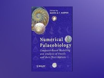 Numerical Palaeobiology: Computer-based Modelling and Analysis of Fossils a av David A. T. Harper