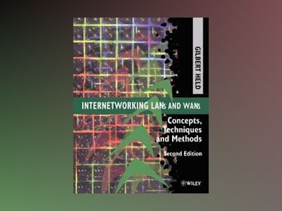 Internetworking LANs and WANs: Concepts, Techniques and Methods, 2nd Editio av Gilbert Held