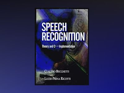 Speech Recognition: Theory and C++ Implementation av Claudio Becchetti
