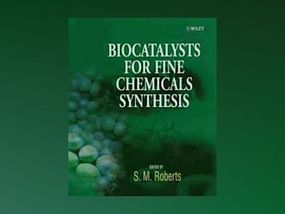 Biocatalysts for Fine Chemicals Synthesis av Stan M. Roberts
