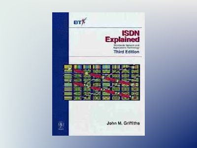 ISDN Explained: Worldwide Network and Applications Technology, 3rd Edition av John M. Griffiths