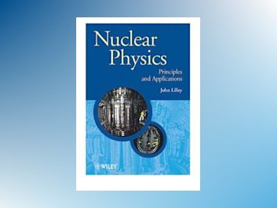 Nuclear Physics: Principles and Applications av J. S. Lilley