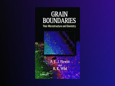 Grain Boundaries: Their Microstructure and Chemistry av P. E. J. Flewitt