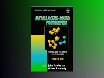 Metallocene-based Polyolefins: Preparation, Properties, and Technology, 2 V av John Scheirs