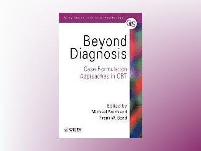 Beyond diagnosis - case formulation approach in cbt av Frank W. Bond