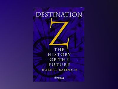 Destination Z: The History of the Future av Robert Baldock