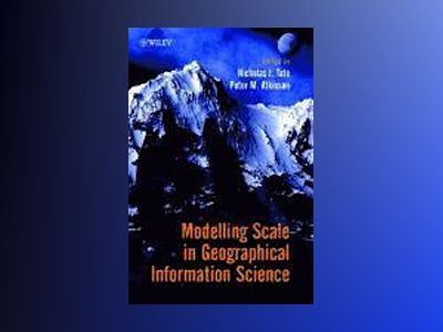 Modelling Scale in Geographical Information Science av Nicholas J. Tate