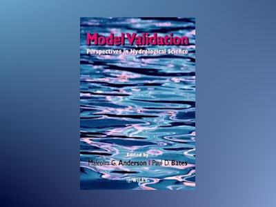Model Validation: Perspectives in Hydrological Science av Malcolm G. Anderson