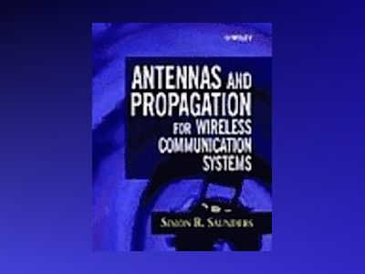 Antennas and Propagation for Wireless Communication Systems av Simon R. Saunders