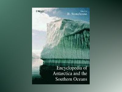 Encyclopedia of Antarctica and the Southern Oceans av B. Stonehouse