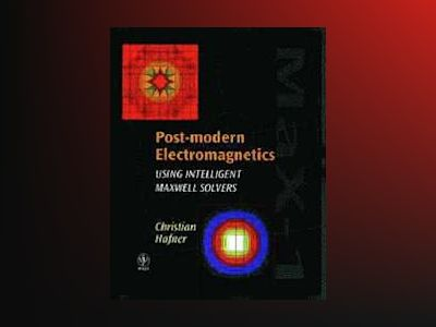 Post-modern Electromagnetics: Using Intelligent MaXwell Solvers av Christian Hafner