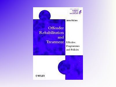 Offender Rehabilitation and Treatment: Effective Programmes and Policies to av James McGuire