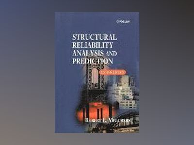 Structural Reliability Analysis and Prediction, 2nd Edition av Robert E. Melchers