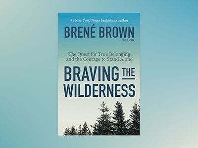 Braving the Wilderness av Brené Brown