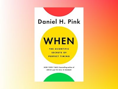When: The Scientific Secrets of Perfect Timing av Daniel H. Pink