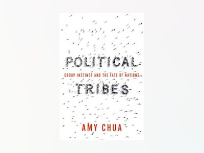 Political tribes - group instinct and the fate of nations av Amy Chua