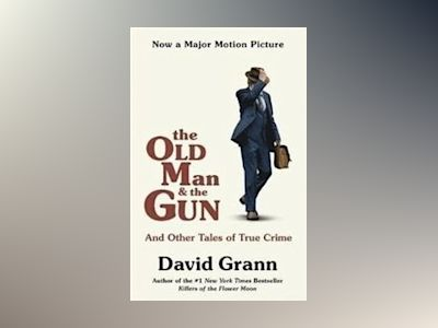 The Old Man and the Gun av David Grann