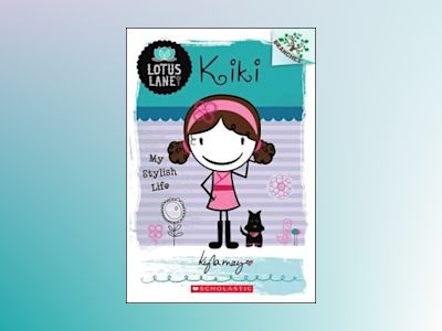Kiki: my stylish life (a branches book: lotus lane #1) av Kyla May