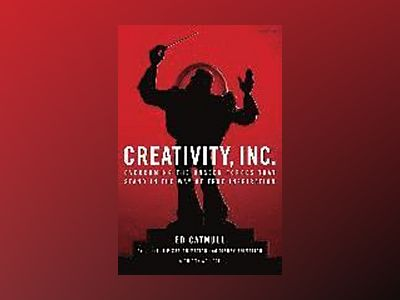 Creativity, inc. - overcoming the unseen forces that stand in the way of tr av Amy Wallace