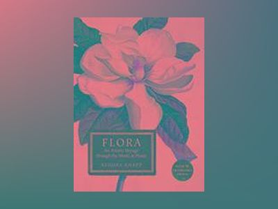 Flora: an artistic voyage through the world of plants av Sandra Knapp