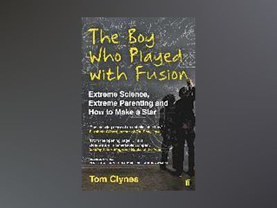 The Boy Who Played with Fusion av Tom Clynes