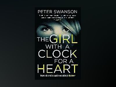 The Girl With A Clock For A Heart av Peter Swanson