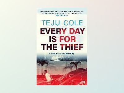 Every Day is for the Thief av Teju Cole