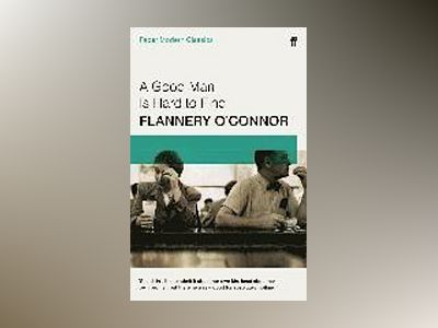 Good man is hard to find - faber modern classics av Flannery O'Connor