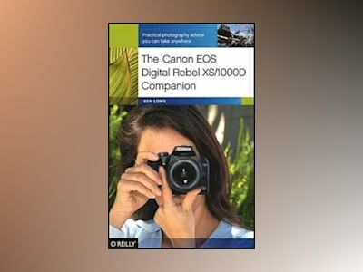 The Canon EOS Digital Rebel XS/1000D Companion av Ben Long