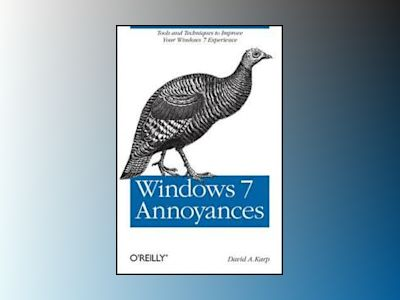 Windows 7 Annoyances av David A. Karp