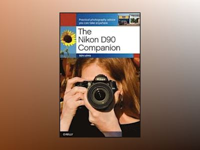 The Nikon D90 Companion av Ben Long