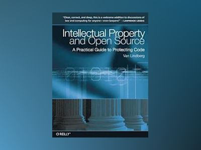 Intellectual Property and Open Source av Van Lindberg