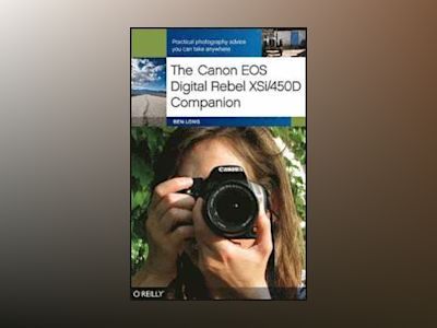 The Canon EOS Digital Rebel XSi/450D Companion av Ben Long
