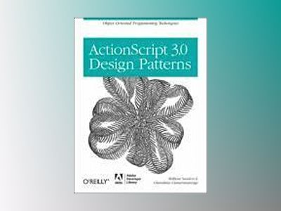 ActionScript 3.0 Design Patterns av Sanders