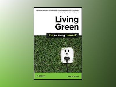 Living Green: The Missing Manual av Nancy Conner
