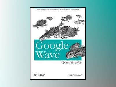 Google Wave: Up and Running av Andres Ferrate