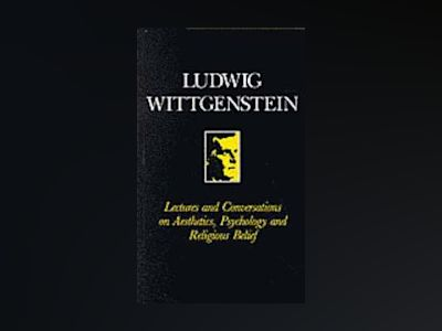 Lectures and conversations on aesthetics, psychology, religious belief av Ludwig Wittgenstein