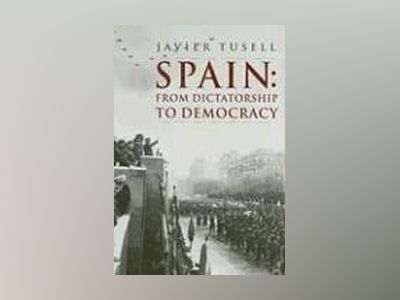 Spain: From Dictatorship to Democracy, 1939 to the Present av Javier Tusell