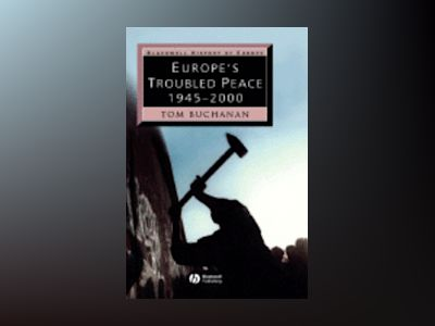 Europe's Troubled Peace: 1945 - 2000 av Tom Buchanan