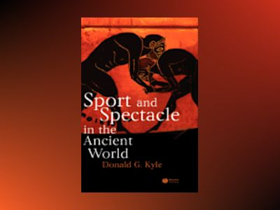 Sport and Spectacle in the Ancient World av Donald G. Kyle