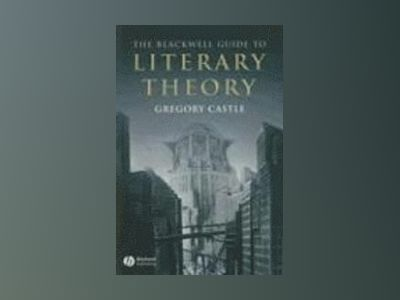 The Blackwell Guide to Literary Theory av Gregory Castle
