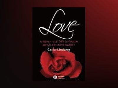 Love: A Brief History Through Western Christianity av Carter Lindberg