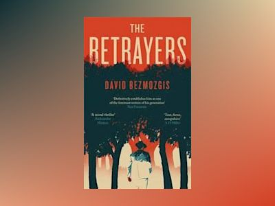 The Betrayers av David Bezmozgis