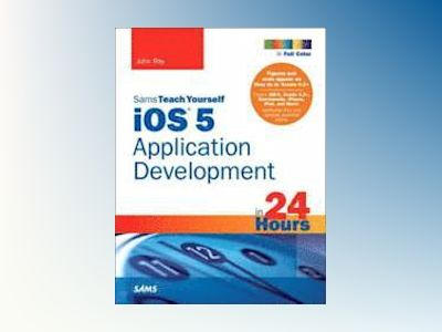 Sams Teach Yourself iOS Application Development in 24 Hours av Ray
