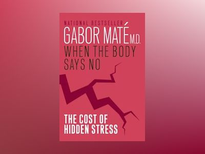 When the body says no - the cost of hidden stress av Gabor Mate