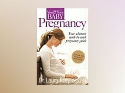 Pregnancy: The Ultimate Week-by-Week Pregnancy Guide av Laura Riley
